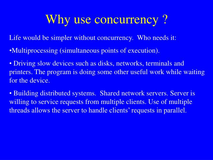 Why use concurrency ?