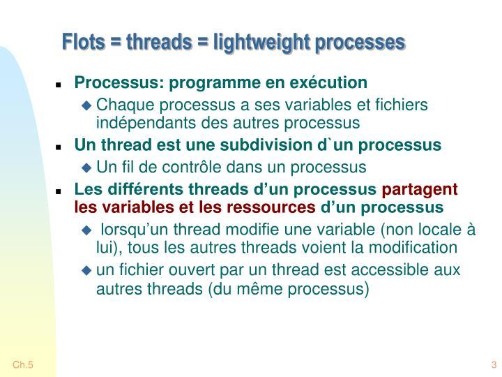 Flots = threads = lightweight processes