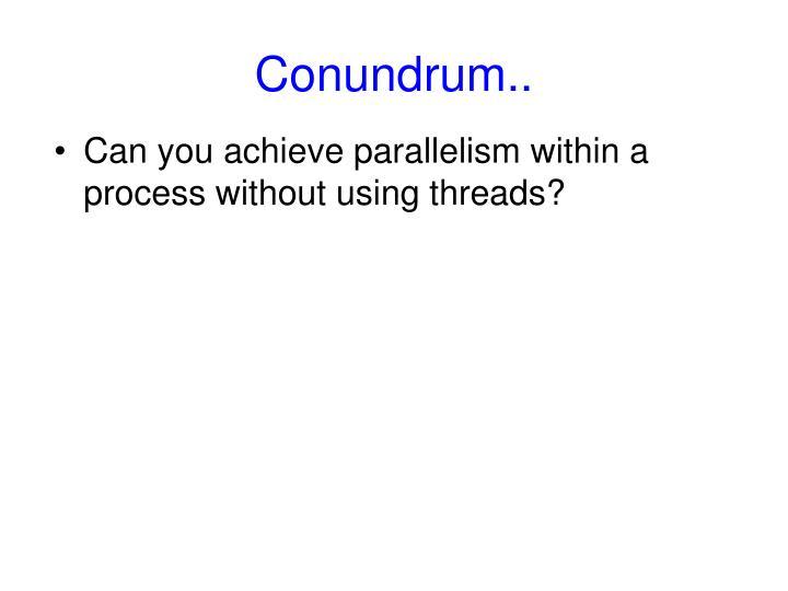 Conundrum..