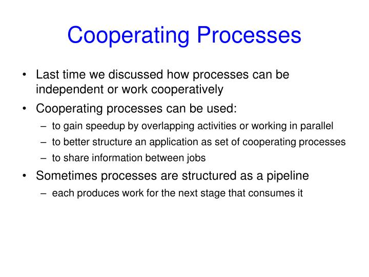Last time we discussed how processes can be independent or work cooperatively