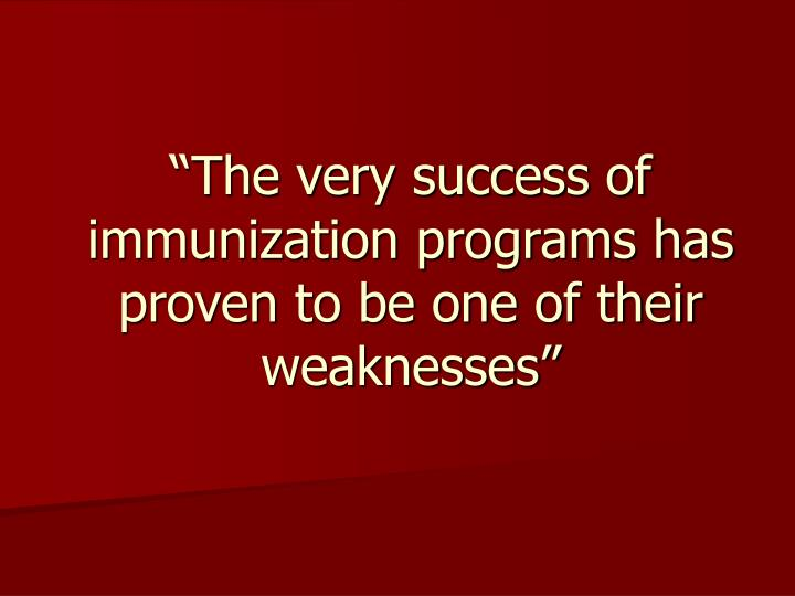 """""""The very success of immunization programs has proven to be one of their weaknesses"""""""