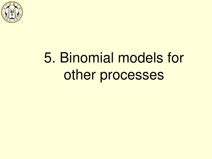 5. Binomial models for other processes