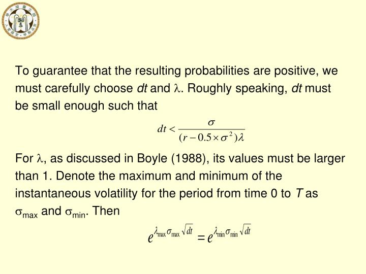 To guarantee that the resulting probabilities are positive, we