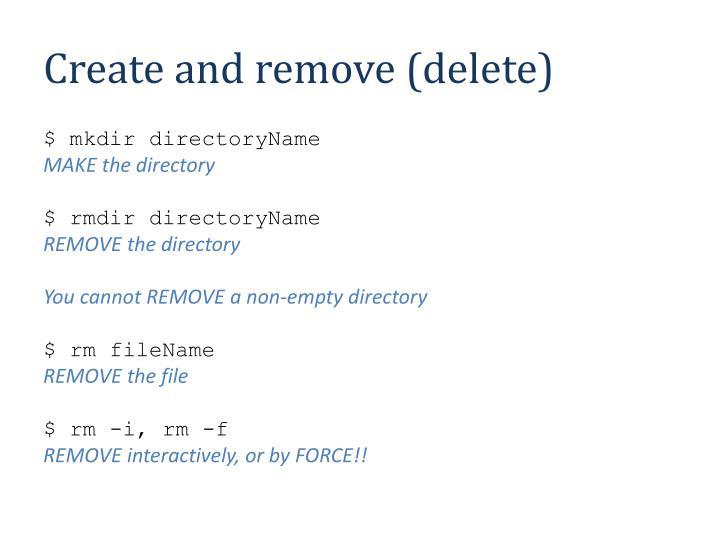 Create and remove (delete)