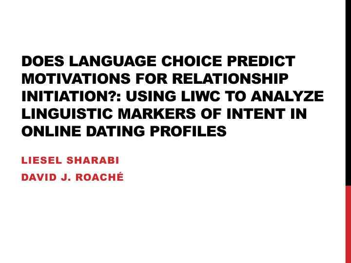 Does language choice predict motivations for relationship initiation?: using liwc to analyze linguistic markers of intent in online dating profiles