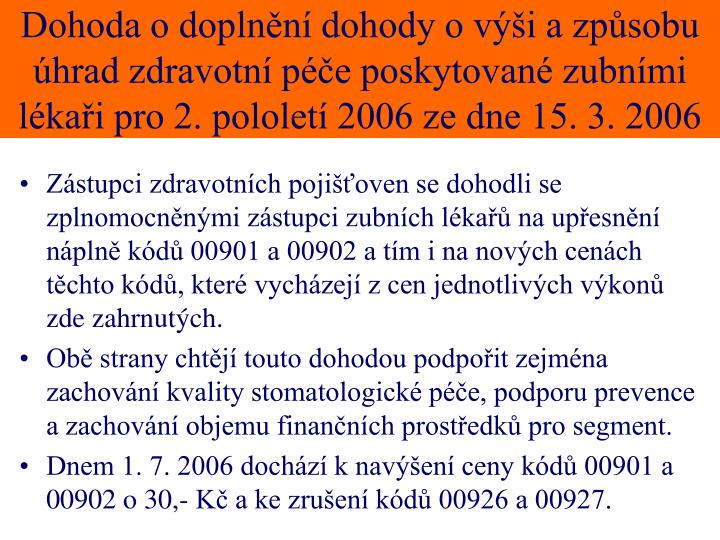 Dohoda o doplnění dohody o výši a způsobu úhrad zdravotní péče poskytované zubními lékaři pro 2. pololetí 2006 ze dne 15. 3. 2006