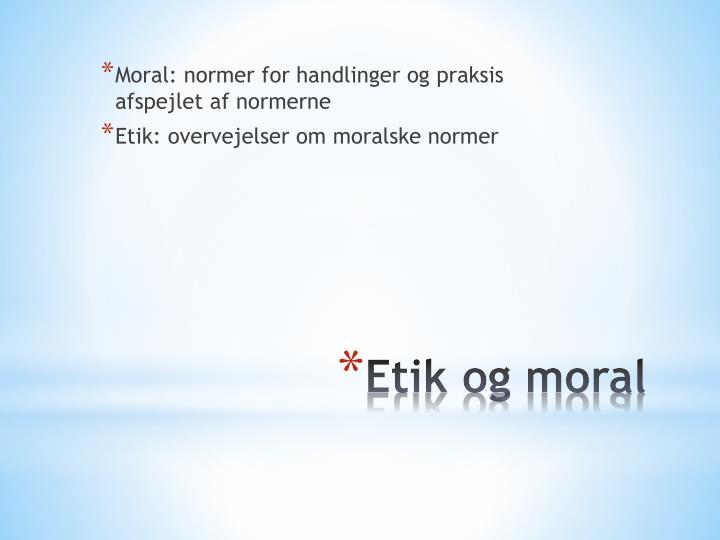 Moral: normer for handlinger og praksis afspejlet af normerne