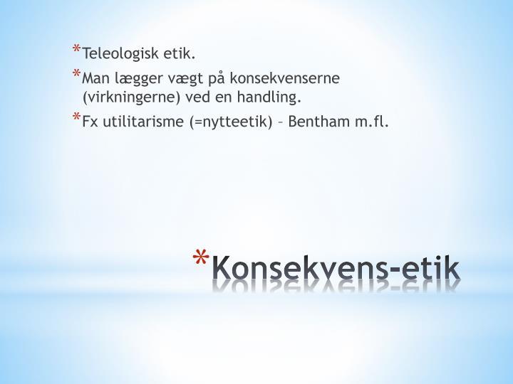 Teleologisk etik.