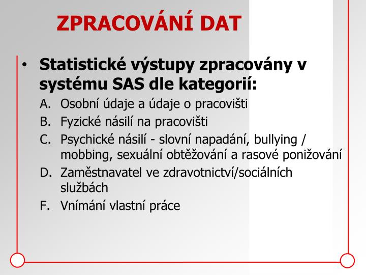 Statistické výstupy zpracovány v systému SAS dle kategorií: