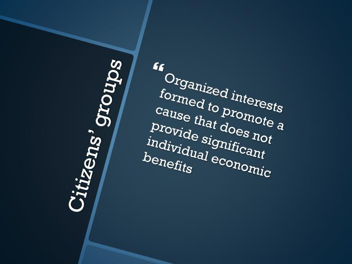 Organized interests formed to promote a cause that does not provide significant individual economic benefits