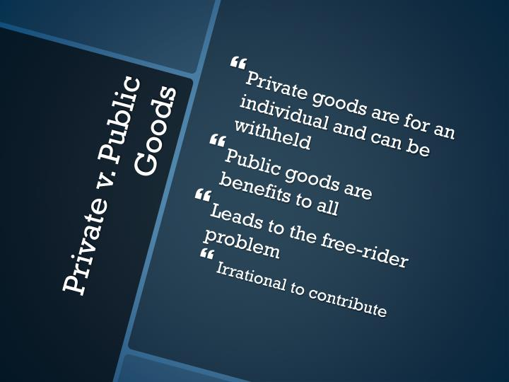 Private goods are for an individual and can be withheld