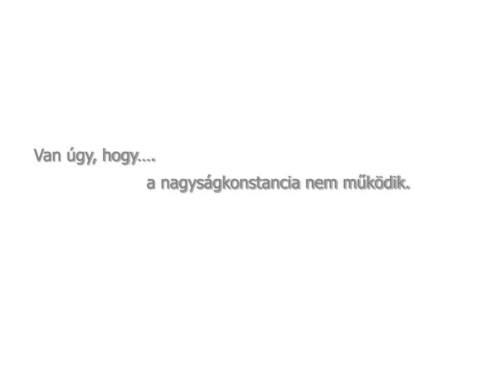 Van úgy, hogy….