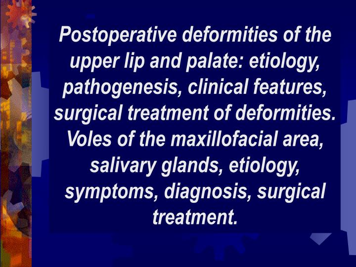Postoperative deformities of the upper lip and palate: etiology, pathogenesis, clinical features, su...