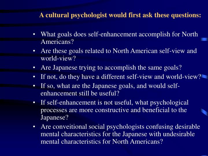 A cultural psychologist would first ask these questions: