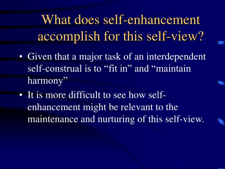 What does self-enhancement accomplish for this self-view?