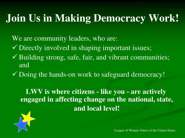 Join Us in Making Democracy Work!