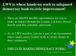 lwv is where hands on work to safeguard democracy leads to civic improvement