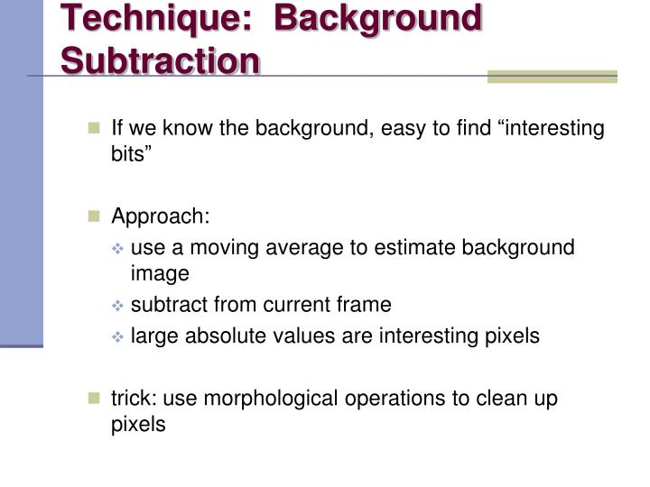 Technique:  Background Subtraction
