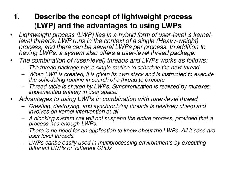 Describe the concept of lightweight process (LWP) and the advantages to using LWPs