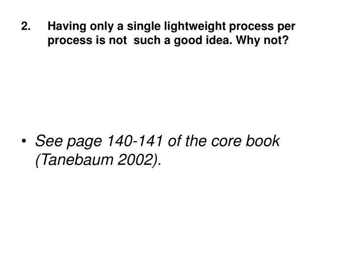 Having only a single lightweight process per process is not  such a good idea. Why not?