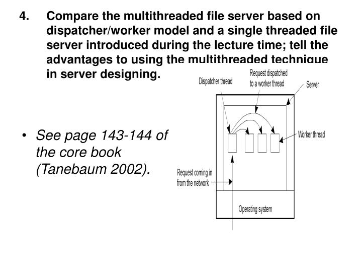 Compare the multithreaded file server based on dispatcher/worker model and a single threaded file server introduced during the lecture time; tell the advantages to using the multithreaded technique in server designing.