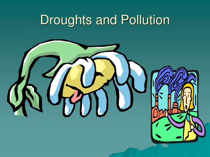 Droughts and Pollution