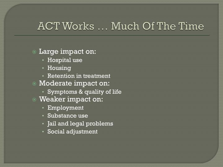 ACT Works … Much Of The Time