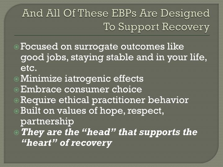 And All Of These EBPs Are Designed To Support Recovery