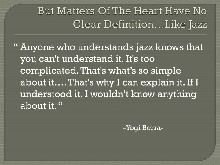 But Matters Of The Heart Have No Clear Definition…Like Jazz