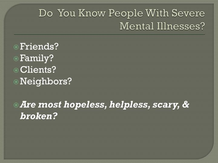 Do  You Know People With Severe Mental Illnesses?