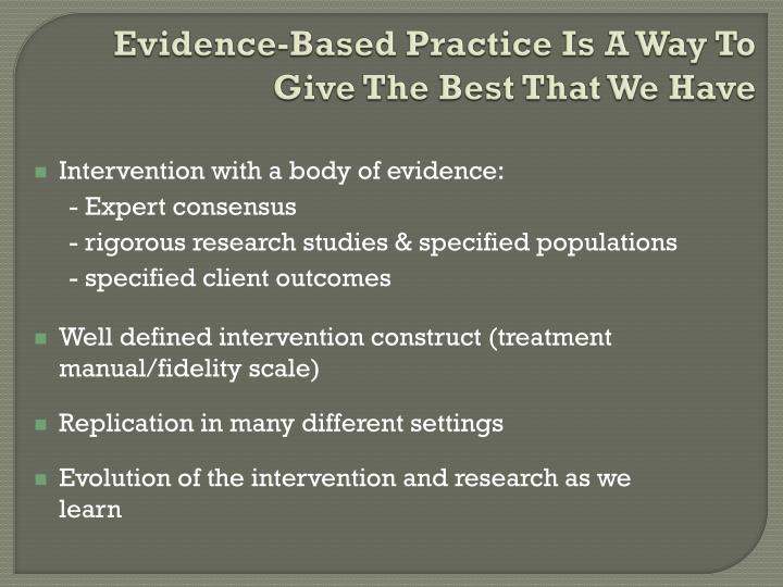 Evidence-Based Practice Is A Way To Give The Best That We Have