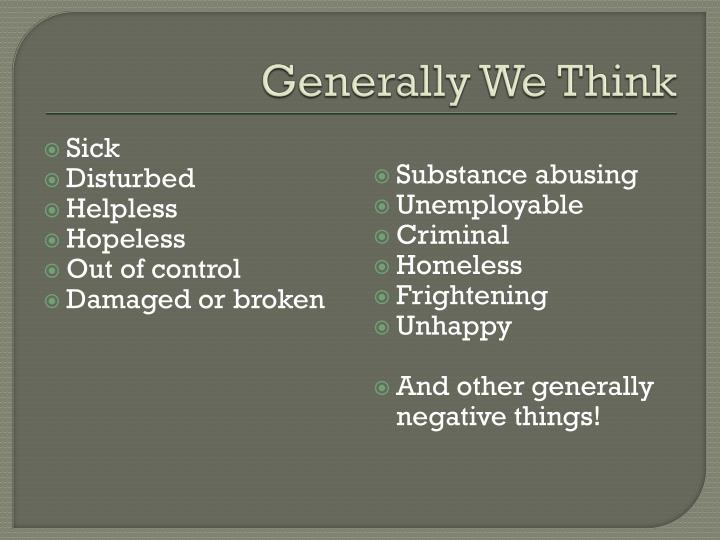 Generally We Think