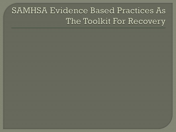SAMHSA Evidence Based Practices As The Toolkit For Recovery