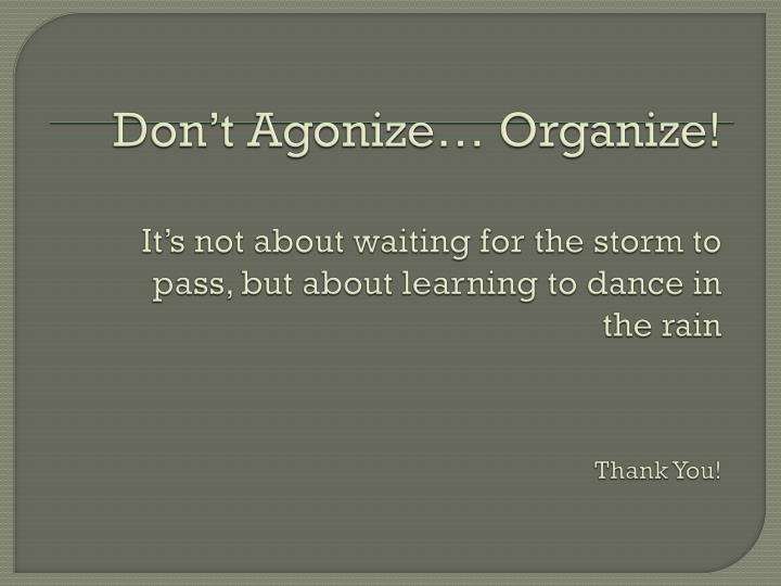 Don't Agonize… Organize!