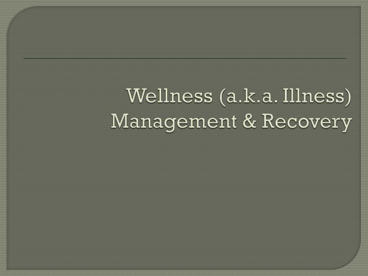 Wellness (a.k.a. Illness) Management & Recovery