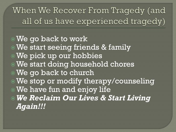 When We Recover From Tragedy (and all of us have experienced tragedy)