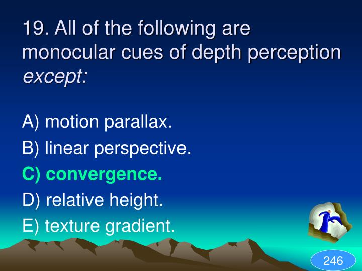 19. All of the following are monocular cues of depth perception