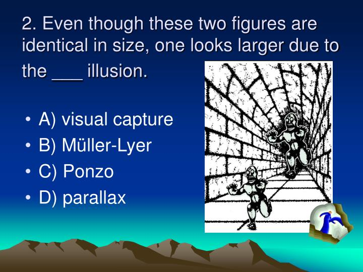 2 even though these two figures are identical in size one looks larger due to the illusion