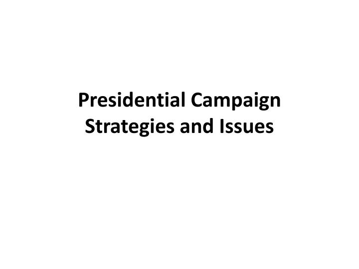 Presidential Campaign Strategies and Issues