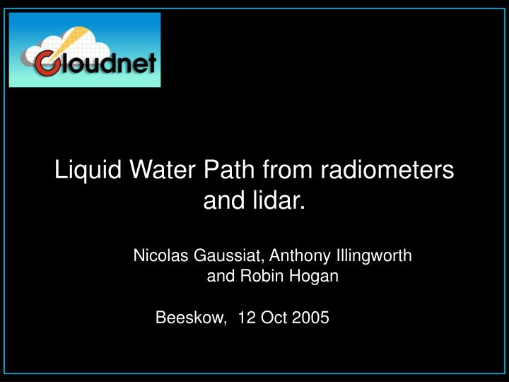 Liquid water path from radiometers and lidar