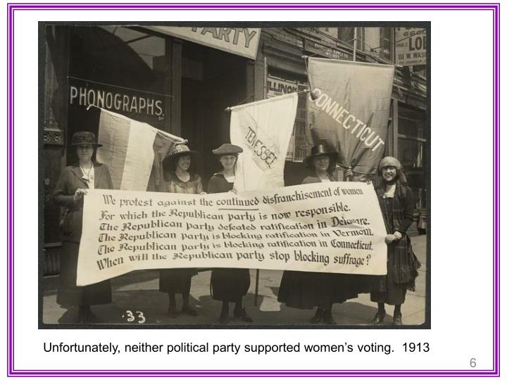 Unfortunately, neither political party supported women's voting.  1913