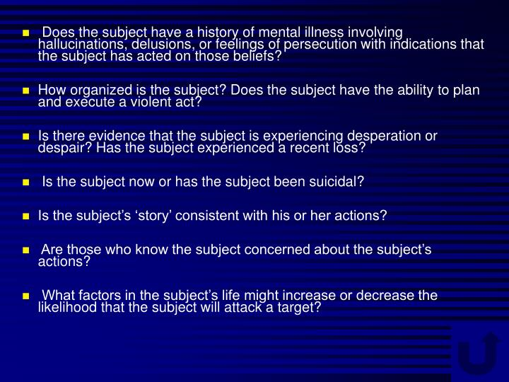 Does the subject have a history of mental illness involving hallucinations, delusions, or feelings of persecution with indications that the subject has acted on those beliefs?