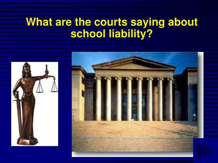 What are the courts saying about school liability?