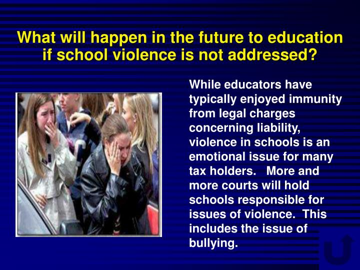 What will happen in the future to education if school violence is not addressed?