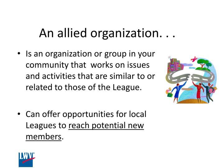 An allied organization. . .