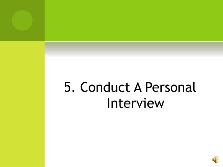 5. Conduct A Personal Interview