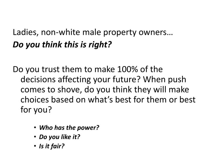Ladies, non-white male property owners…
