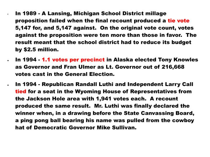 In 1989 - A Lansing, Michigan School District millage proposition failed when the final recount produced a