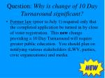 question why is change of 10 day turnaround significant