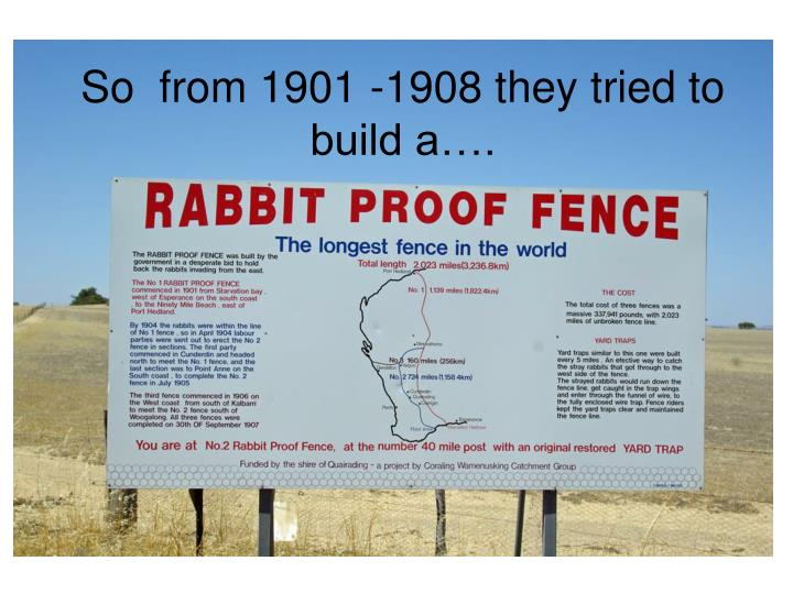 So  from 1901 -1908 they tried to build a….